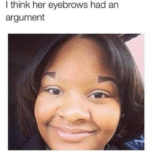 i-think-her-eyebrows-had-an-argument-23262853