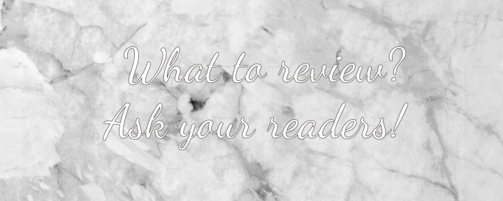 What to review? Ask your readers! + Spring Wishlist