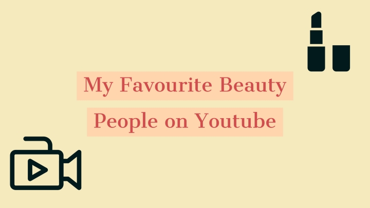 My Favourite Beauty People on Youtube